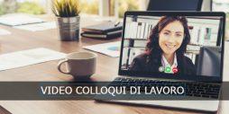 Video colloquio di lavoro: come affrontare al meglio l'intervista online